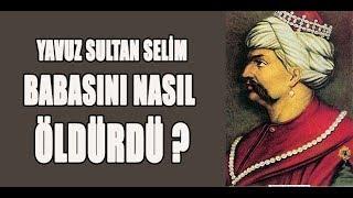 BABASINI ÖLDÜREN PADİŞAH (Yavuz Sultan Selim'in Tahta Çıkışı)