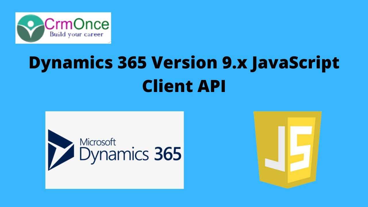 Dynamics 365 Version 9 x JavaScript Client API