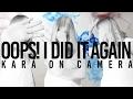 Oops! I Did It Again! // Kara On Camera