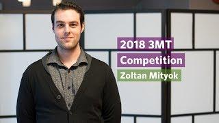 2018 3MT: Zoltan Mityok (Semi-Finalist)