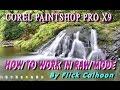 RAW MODE USING COREL PAINTSHOP PRO X9 & COREL VIDEOSTUDIO X 10