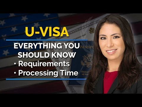 U-Visa - What You Should Know In 2018 (Requirements And Processing Time)
