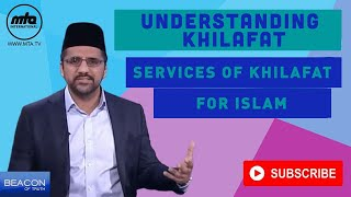 Beacon of Truth | Understanding Khilafat | Khalifatul Masih V and the great services for Islam