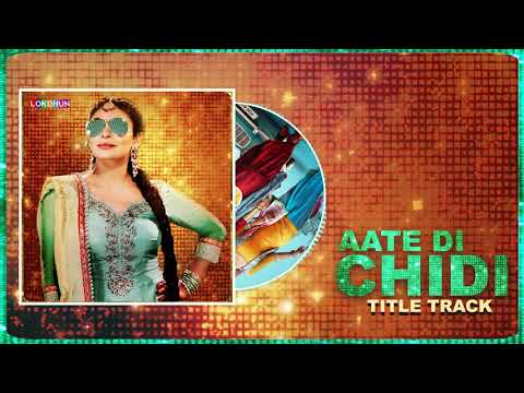 Neeru Bajwa - Aate Di Chidi  (Full Audio) Mankirat Pannu | Amrit Maan | New Punjabi Songs 2018