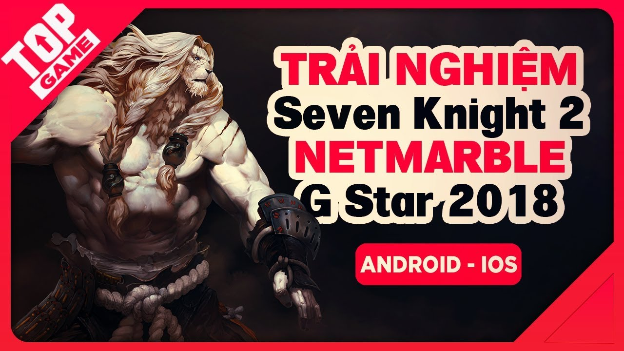 [G-Star 2018] Seven Knights 2 Gameplay - UE4 Mobile Netmarble