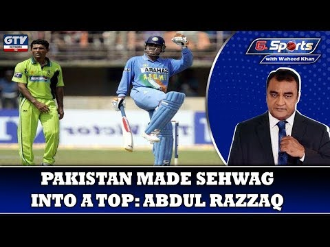 Pakistan Made Sehwag Into A Top Player-Abdul Razzaq | G Sports With Waheed Khan