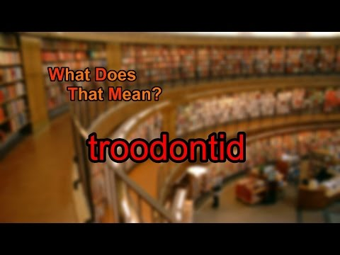 What does troodontid mean?
