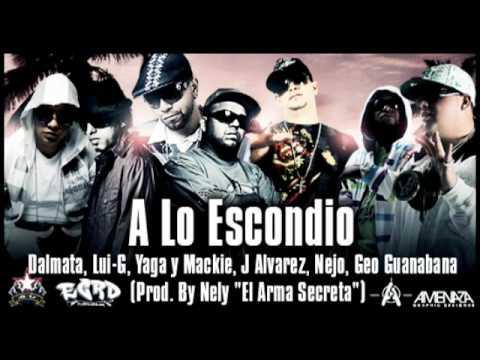 A Lo Escondido - Nejo & Dalmata,Lui-g,Yaga & Mackie, J Alvarez,Geo Guanabanas