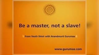Satsang by Anandmurti Gurumaa| Be a master, not a slave!
