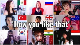 Who sang it better: How you like that ( uk,russia,thailand,turkey, australia,india,korea, indonesia)