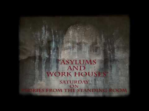 "Promo for ""Asylums and Work Houses"" - 16th July, 2016 Stories from the Standing Room"