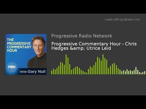 Progressive Commentary Hour - Chris Hedges & Utrice Leid
