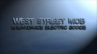 West Street Mob - Breakdance Electric Boogie