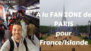 A la FAN ZONE Tour Eiffel pour France/Islande - VLOG #144