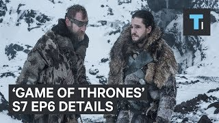 6 details you might have missed on season 7 episode 6 of 'Game of Thrones'