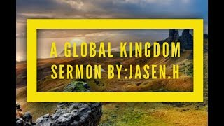 A Global Kingdom: By Jasen H | GOD'S WORLDWIDE MOVEMENT