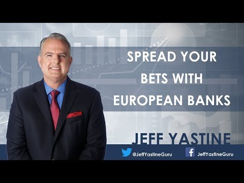 Spread Your Bets With European Banks - Jeff Yastine