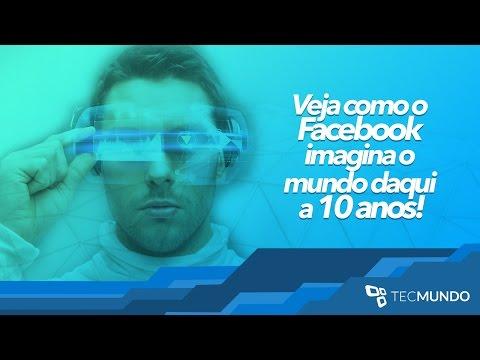 Veja Como O Facebook Imagina O Mundo Daqui A 10 Anos - TecMundo