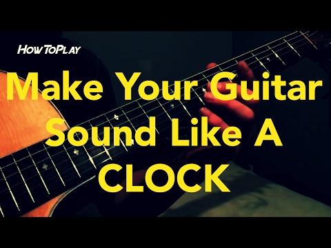Make Your Guitar Sound Like A CLOCK!!!
