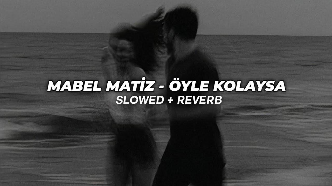 Mabel Matiz - Öyle Kolaysa (Slowed + Reverb)
