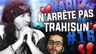ZI BEST OF #16 - XARI N'ARRÊTE PAS SA TRAHISON