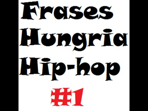Frases Hungria Hip Hop 1 Youtube