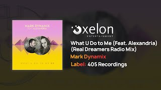 Mark Dynamix - What U Do to Me (Featuring Alexandria) [Real Dreamers Radio Mix] {Full Length Audio}