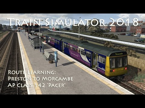 Train Simulator 2018 - Route Learning: Preston to Morecambe (AP Class 142 Pacer)