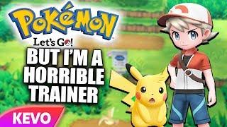 Pokemon Let's Go but I'm a horrible trainer
