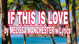 IF THIS IS LOVE- by MELISSA MANCHESTER w/Lyrics