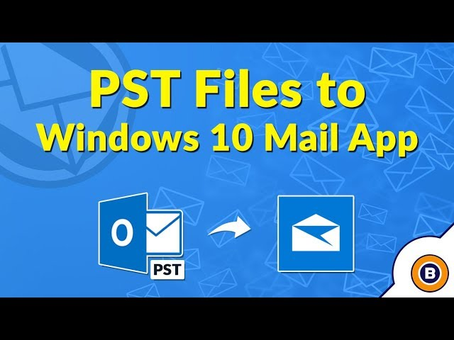 Import Outlook PST to Windows 10 Mail App – Get Online Guidance