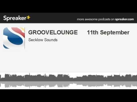GROOVELOUNGE      11th September (made with Spreaker)