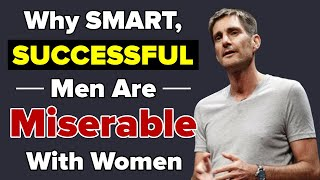 Why Smart, Successful Men Are Miserable With Women