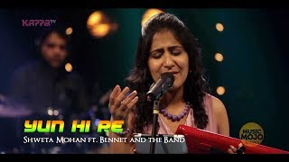 Yun hi re - Shweta Mohan ft. Bennet and the Band