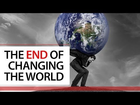 The End Of Changing The World