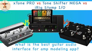 xTone PRO vs Tone Shifter MEGA vs iRig Stomp IO: what is the best guitar audio interface?