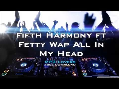 Fifth Harmony ft Fetty Wap All In My Head 320kbps MP3 free download link MP3 Lovers