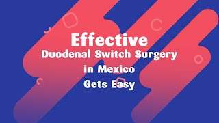 Effective Duodenal Switch Surgery in Mexico Gets Easy