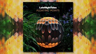 Play Late Night Tales_ Floating Points - Continuous Mix