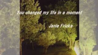 You changed my life in a moment  /  Janie Fricke