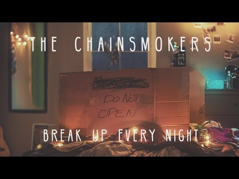 THE CHAINSMOKERS-BREAK UP EVERY NIGHT