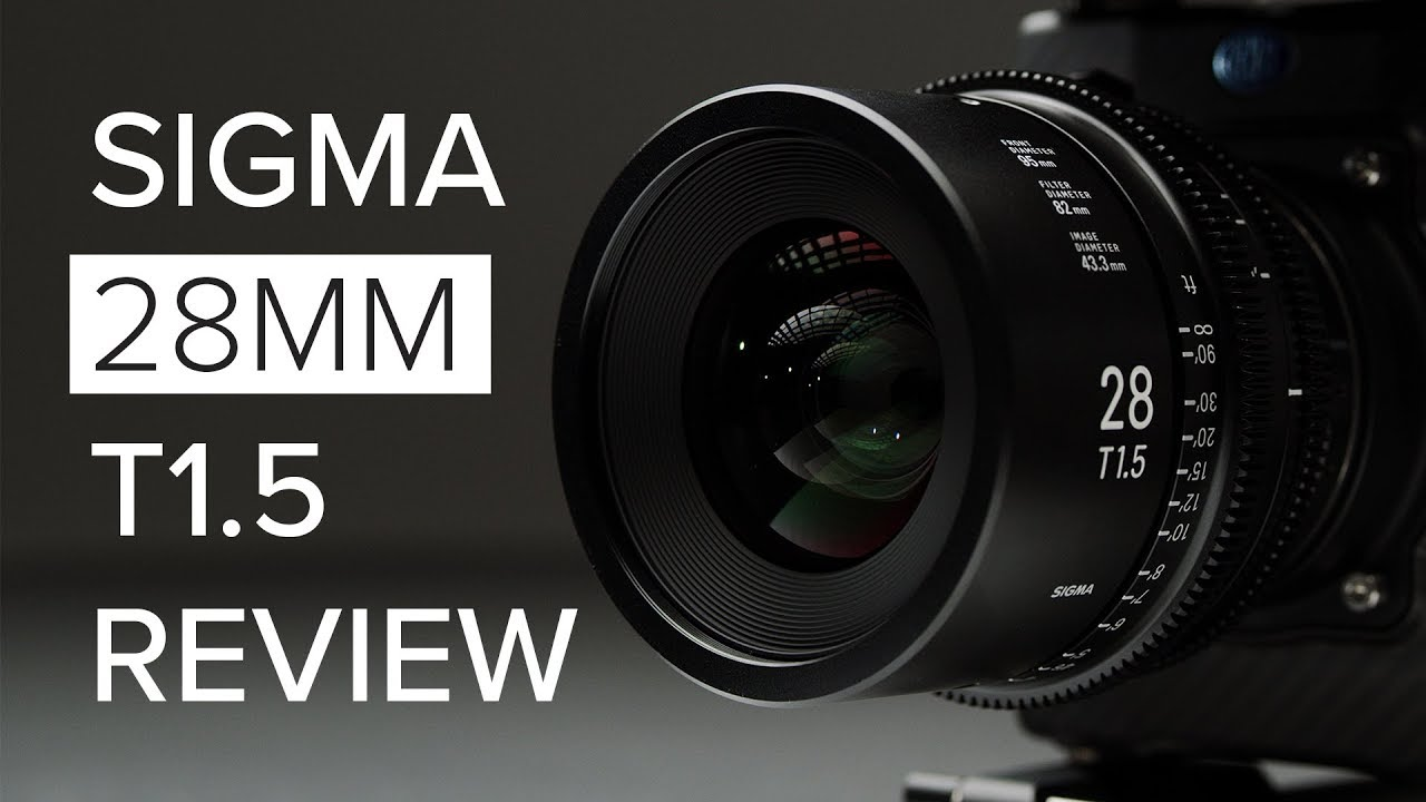 Sigma 28mm T1 5 CINE Lens Review