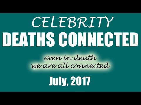Celebrity Deaths Connected: July, 2017