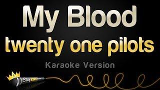 twenty one pilots - My Blood (Karaoke Version)