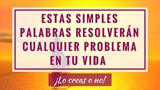 ESTAS SIMPLES PALABRAS RESOLVERÁN CUALQUIER PROBLEMA EN TU ...