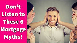 Don't Listen to These 6 Mortgage Myths!
