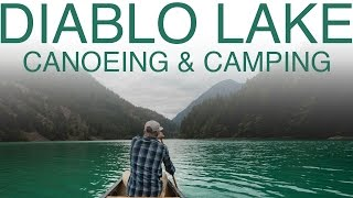 Canoeing and car camping! | Diablo Lake