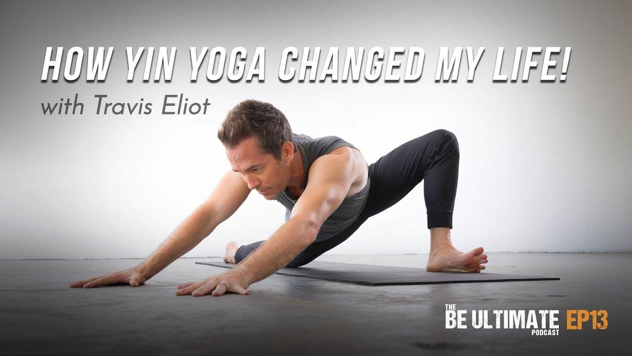 How Yin Yoga Changed My Life Travis Eliot