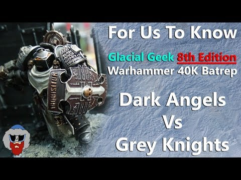 8th Edition Warhammer 40K Battle Report - 2,000pt - Grey Knights Vs Dark Angels