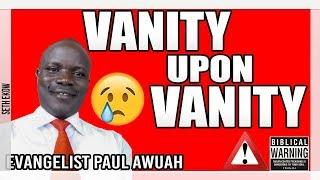Vanity Upon Vanity By Evangelist Paul Awuah